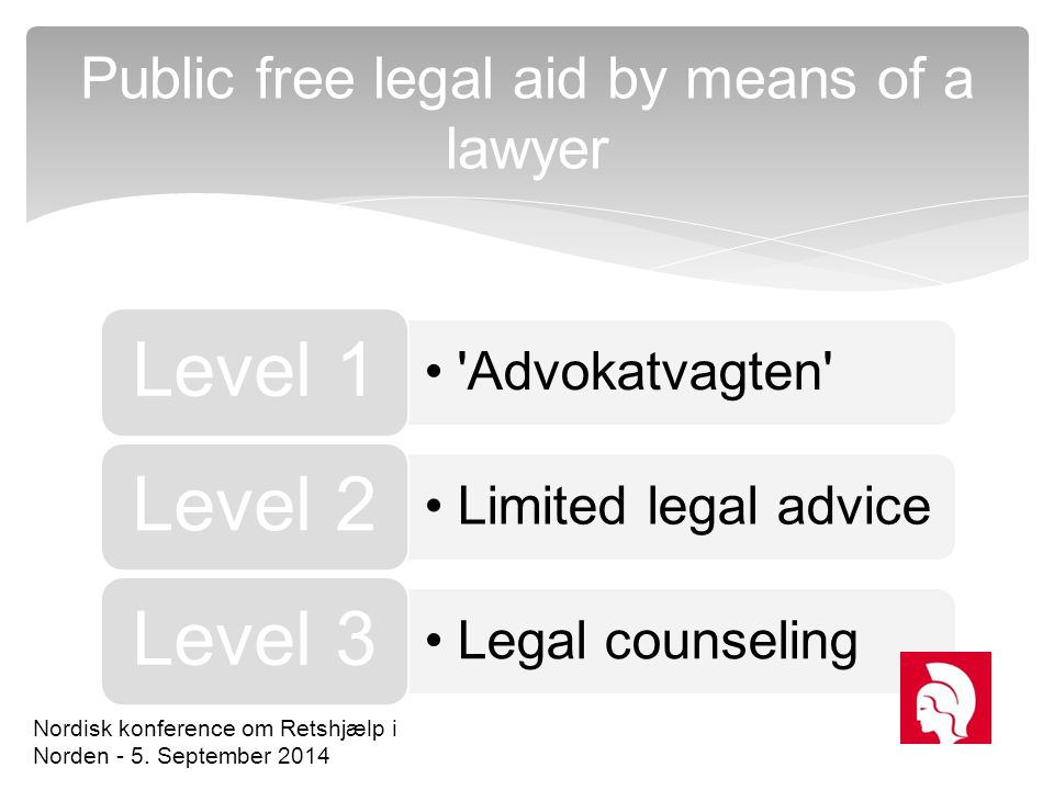 'Advokatvagten' Level 1 L i m it e d l e g a l a d v i c e Level 2 Legal counseling Level 3 Public free legal aid by means of a lawyer Nordisk konfere