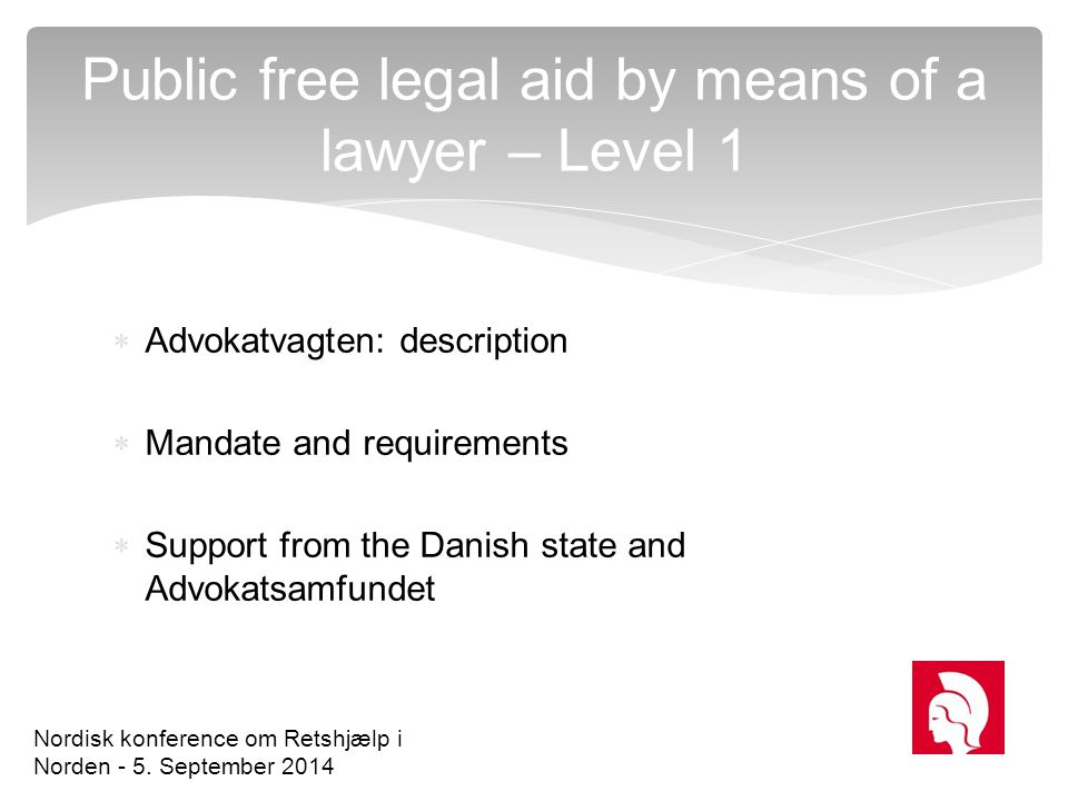  Conditions  Voluntary lawyers fee Public free legal aid by means of a lawyer – Level 2 and 3 Nordisk konference om Retshjælp i Norden - 5.