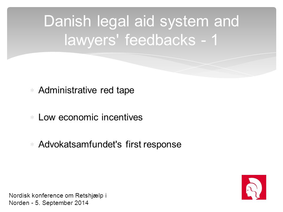  Administrative red tape  Low economic incentives  Advokatsamfundet's first response Danish legal aid system and lawyers' feedbacks - 1 Nordisk kon