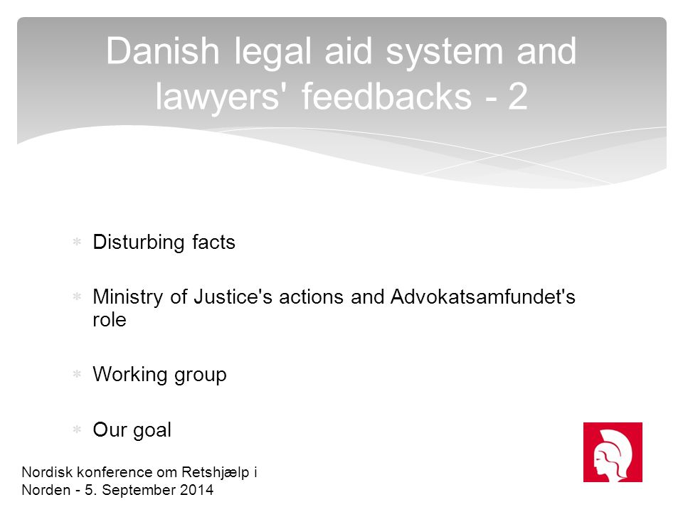  Disturbing facts  Ministry of Justice's actions and Advokatsamfundet's role  Working group  Our goal Danish legal aid system and lawyers' feedbac