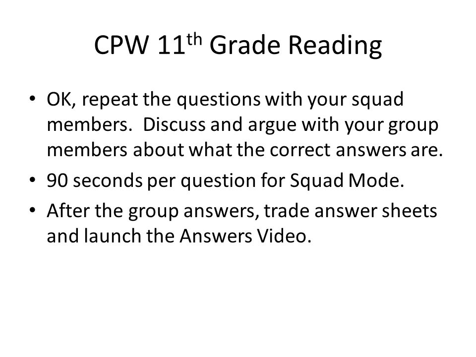 CPW 11 th Grade Reading OK, repeat the questions with your squad members.