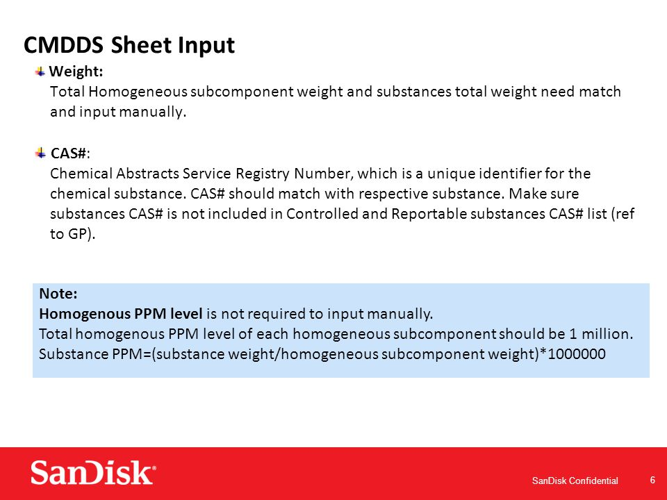 SanDisk Confidential 6 CMDDS Sheet Input Weight: Total Homogeneous subcomponent weight and substances total weight need match and input manually.
