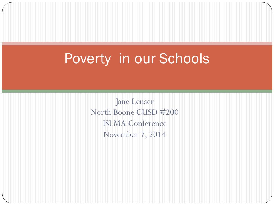 Jane Lenser North Boone CUSD #200 ISLMA Conference November 7, 2014 Poverty in our Schools