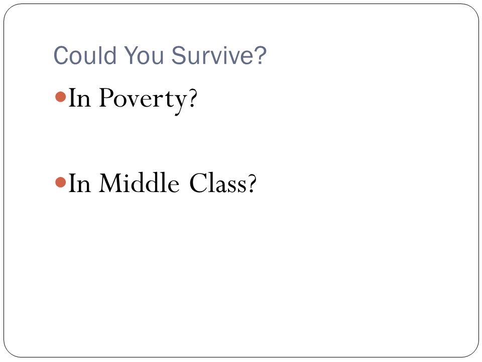 Could You Survive? In Poverty? In Middle Class?