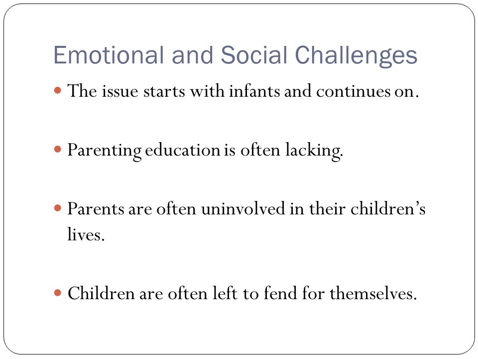 Emotional and Social Challenges The issue starts with infants and continues on.