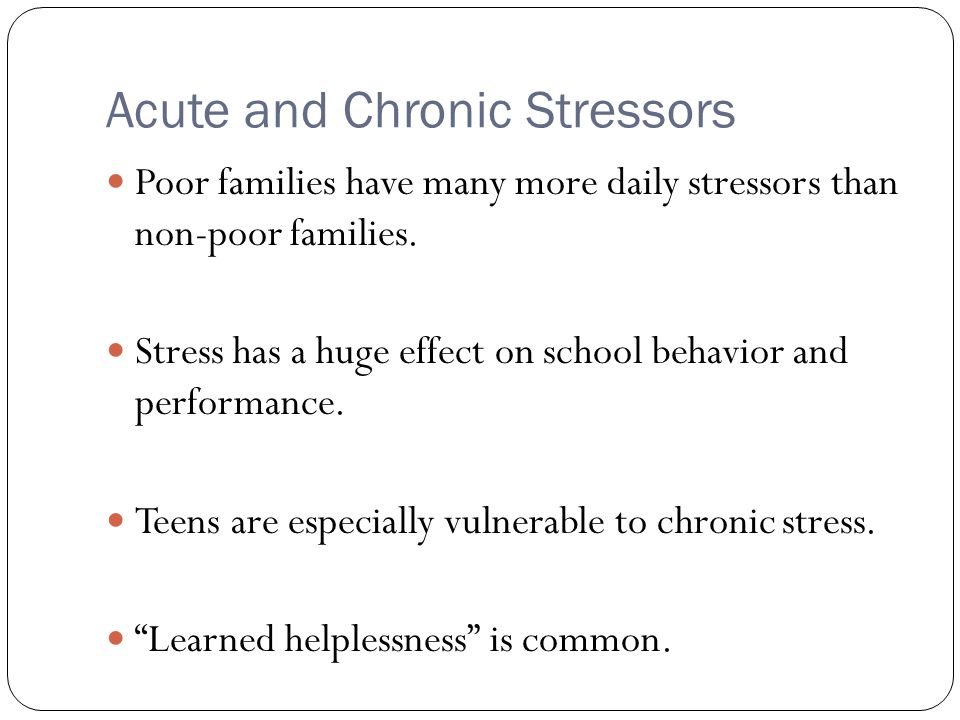 Acute and Chronic Stressors Poor families have many more daily stressors than non-poor families.