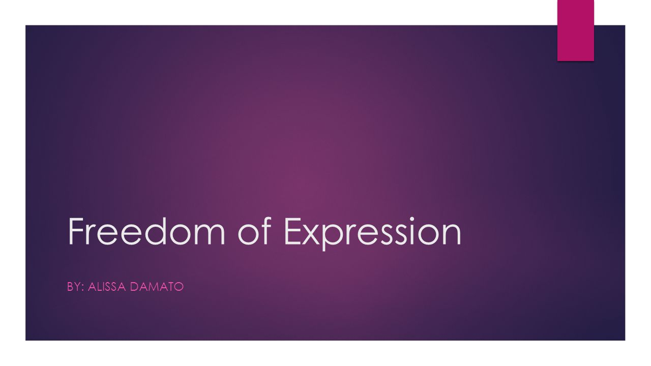 Freedom of Expression BY: ALISSA DAMATO
