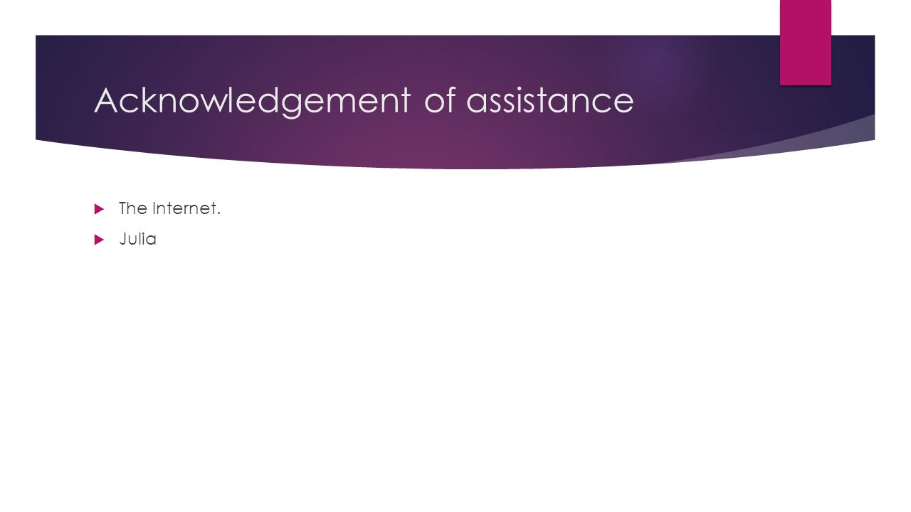Acknowledgement of assistance  The Internet.  Julia