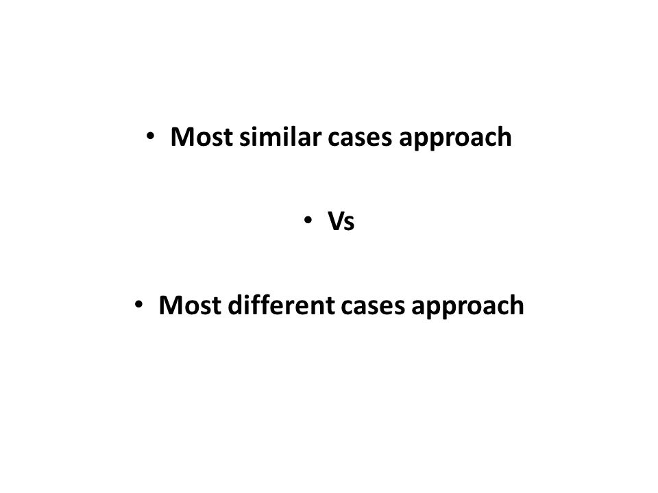 Most similar cases approach Vs Most different cases approach