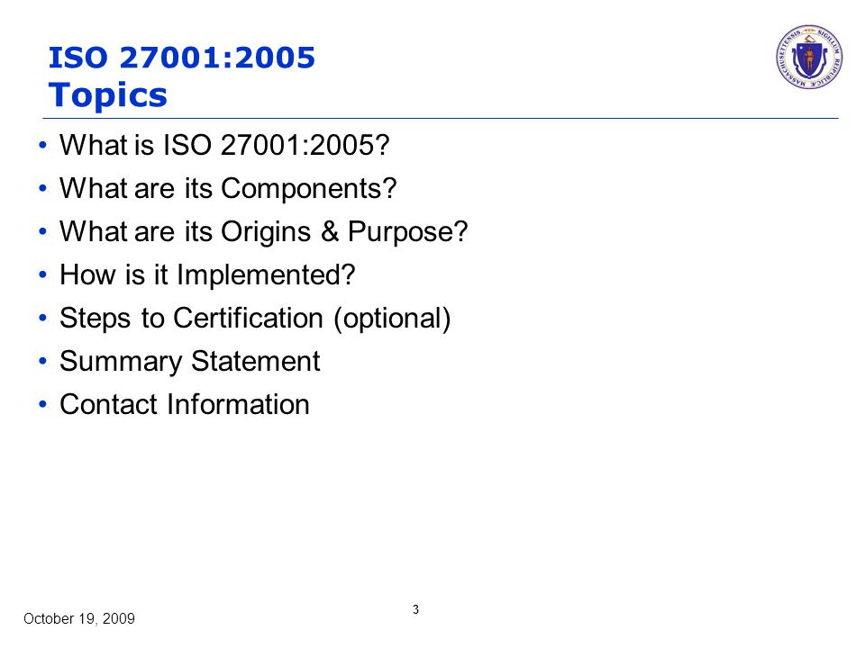 October 19, 2009 3 ISO 27001:2005 Topics What is ISO 27001:2005.