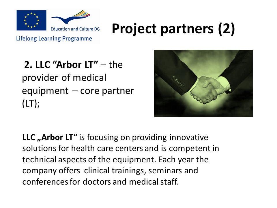 "2. LLC ""Arbor LT"" – the provider of medical equipment – core partner (LT); Project partners (2) LLC ""Arbor LT"" is focusing on providing innovative sol"