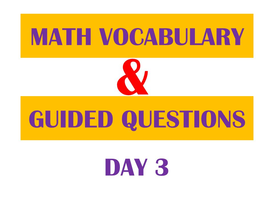 & GUIDED QUESTIONS MATH VOCABULARY DAY 3