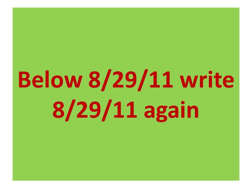 Below 8/29/11 write 8/29/11 again