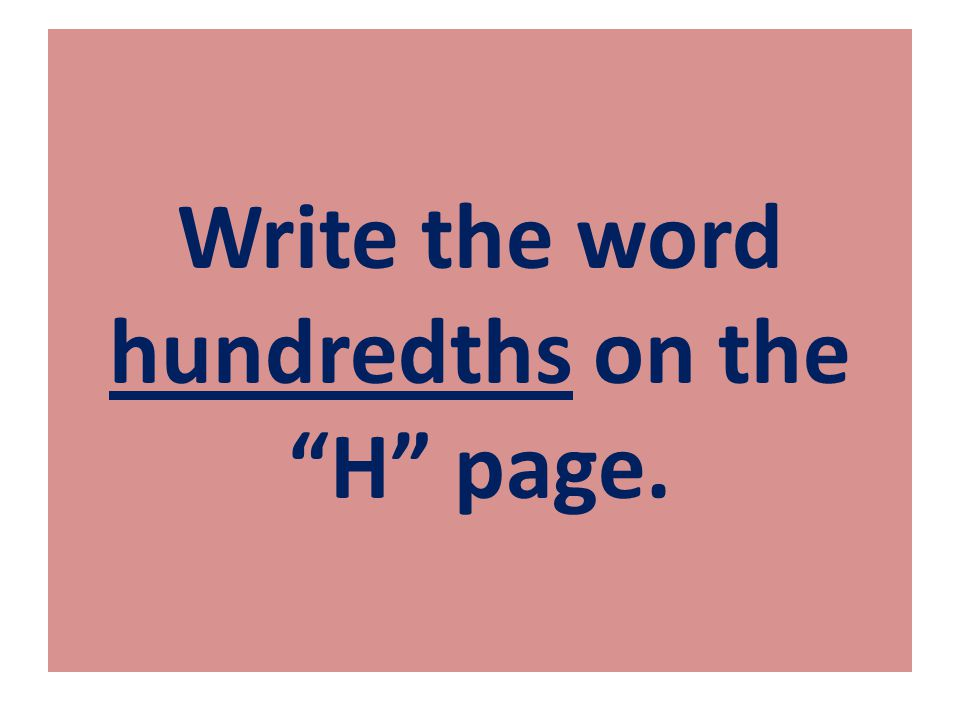 Write the word hundredths on the H page.