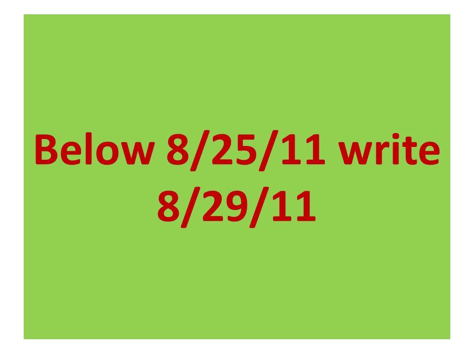Below 8/25/11 write 8/29/11