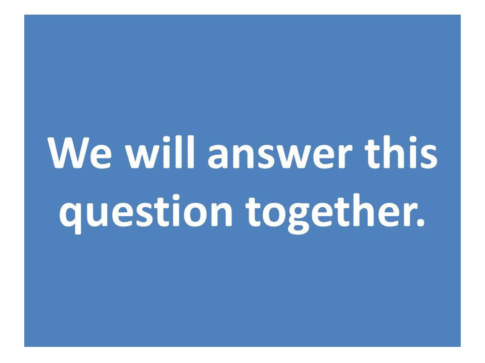 We will answer this question together.