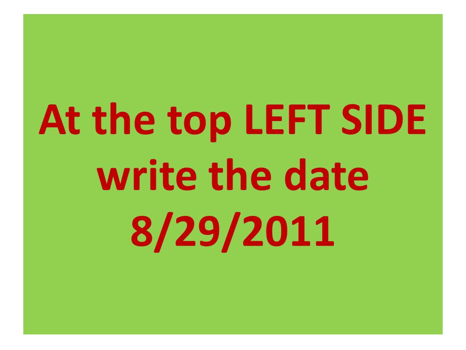 At the top LEFT SIDE write the date 8/29/2011