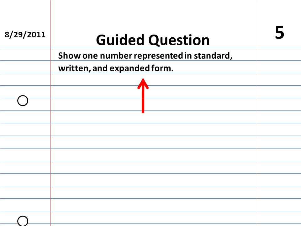 8/29/2011 5 Show one number represented in standard, written, and expanded form. Guided Question