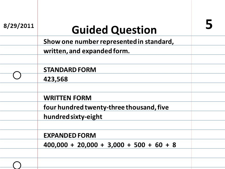8/29/2011 5 Show one number represented in standard, written, and expanded form.