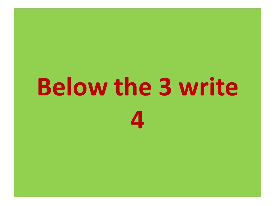 Below the 3 write 4