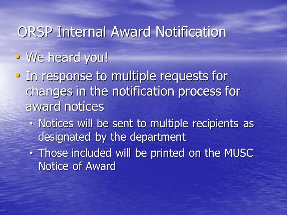 ORSP Internal Award Notification We heard you! We heard you! In response to multiple requests for changes in the notification process for award notice