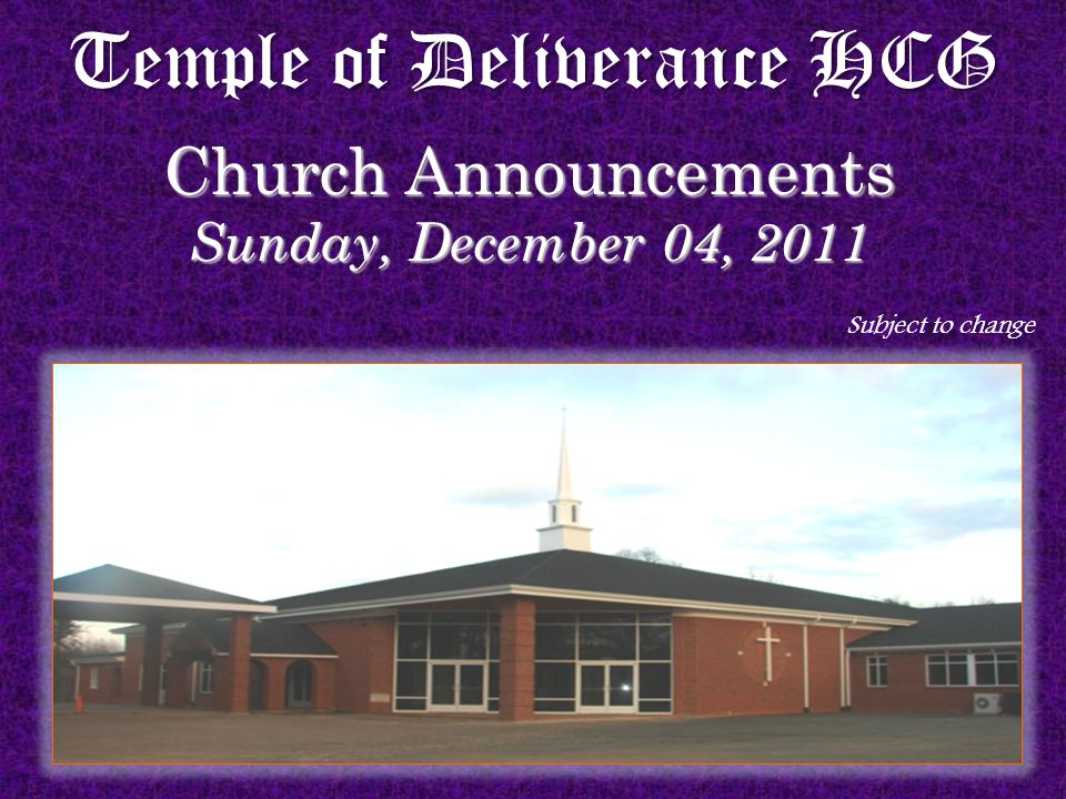 Temple of Deliverance HCG Church Announcements Sunday, December 04, 2011 Subject to change