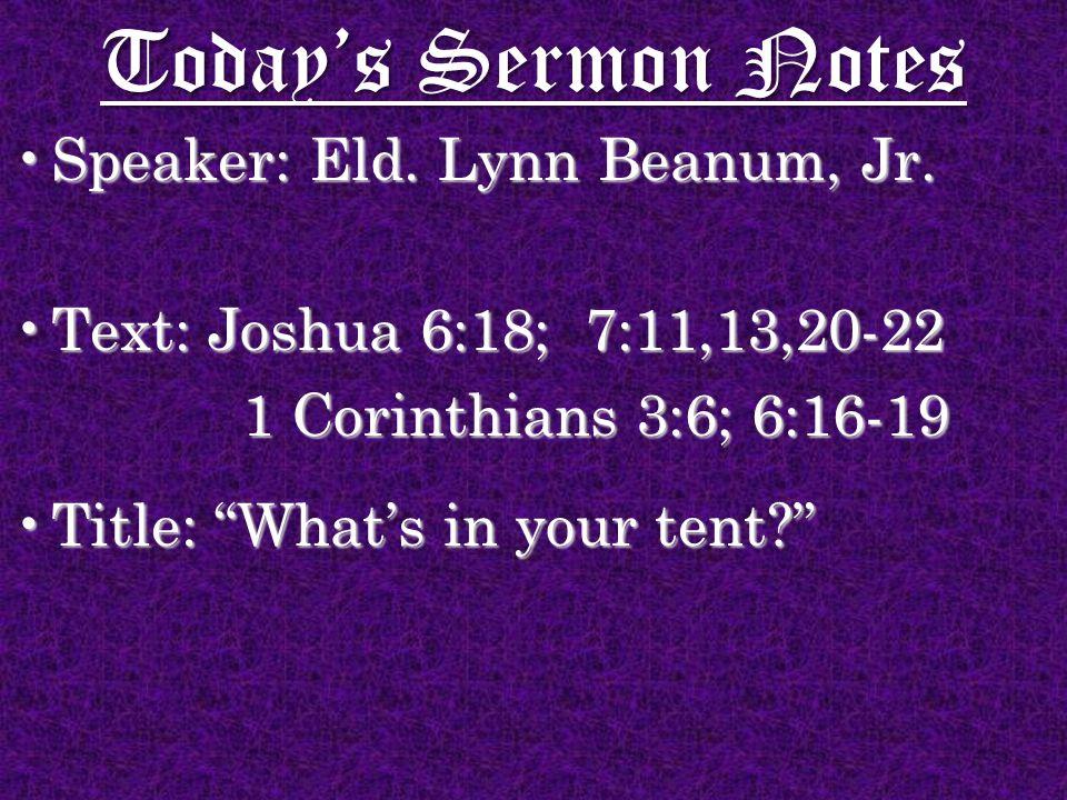 Today's Sermon Notes Speaker: Eld. Lynn Beanum, Jr.Speaker: Eld.