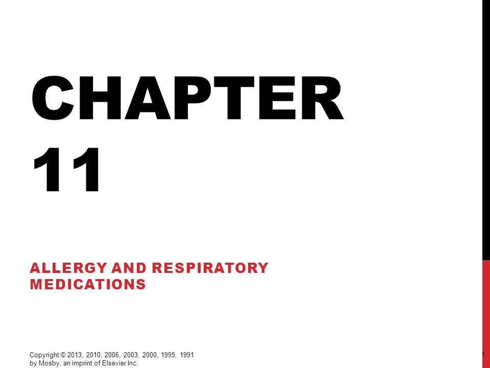 CHAPTER 11 ALLERGY AND RESPIRATORY MEDICATIONS Copyright © 2013, 2010, 2006, 2003, 2000, 1995, 1991 by Mosby, an imprint of Elsevier Inc.