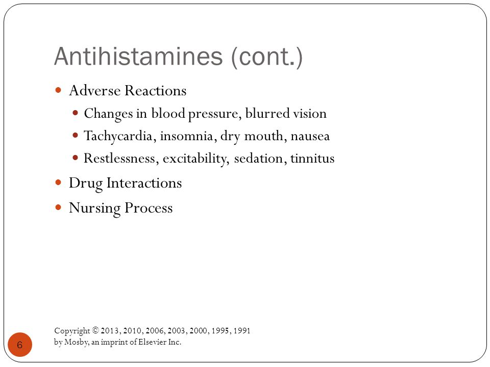 Antihistamines (cont.) Copyright © 2013, 2010, 2006, 2003, 2000, 1995, 1991 by Mosby, an imprint of Elsevier Inc.