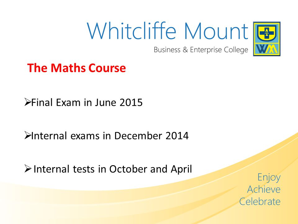The Maths Course  Final Exam in June 2015  Internal exams in December 2014  Internal tests in October and April