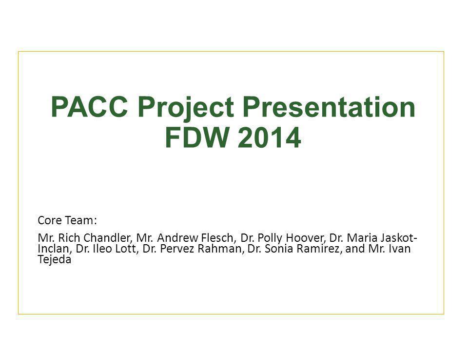 PACC Project Presentation FDW 2014 Core Team: Mr. Rich Chandler, Mr.