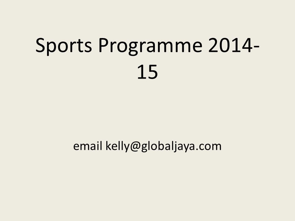 Sports Programme 2014- 15 email kelly@globaljaya.com