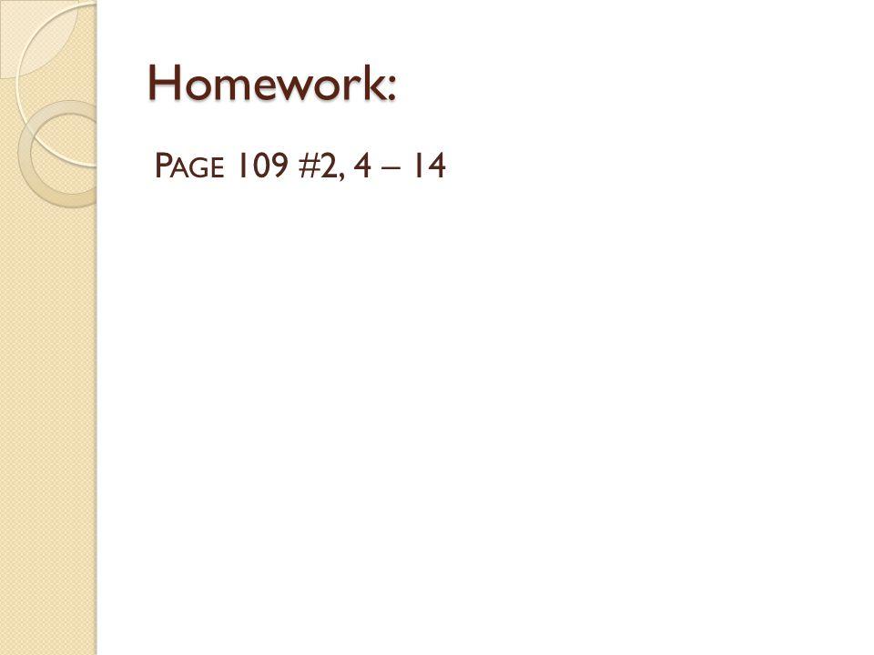 Homework: P AGE 109 #2, 4 – 14