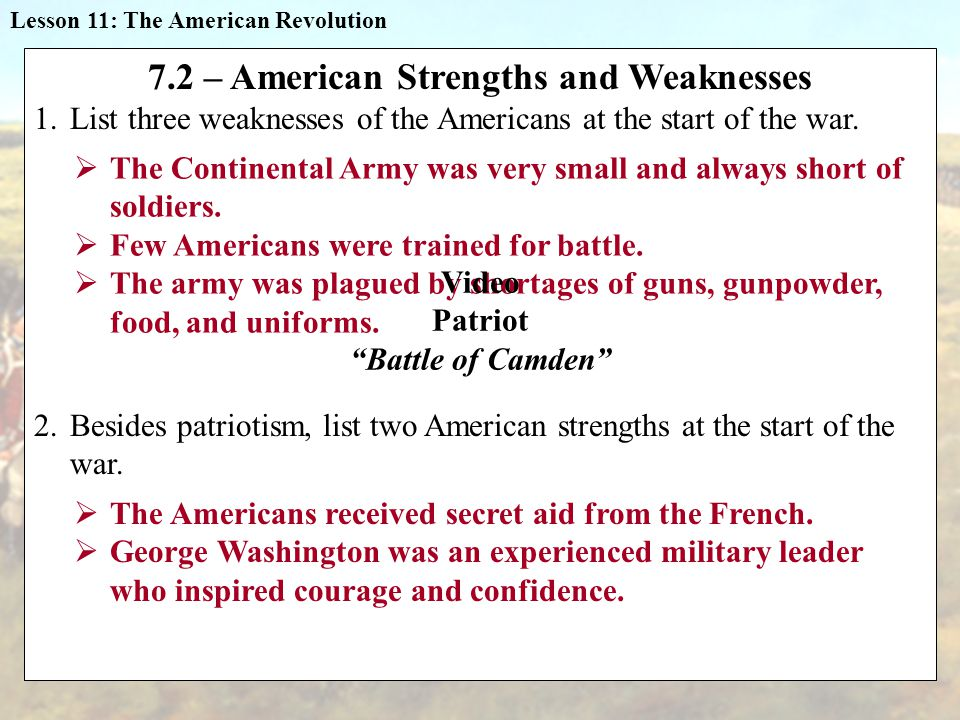7.2 – American Strengths and Weaknesses 1.List three weaknesses of the Americans at the start of the war.