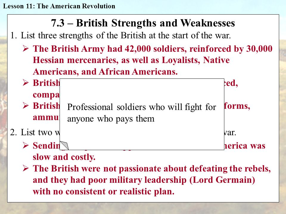 7.3 – British Strengths and Weaknesses 1.List three strengths of the British at the start of the war.