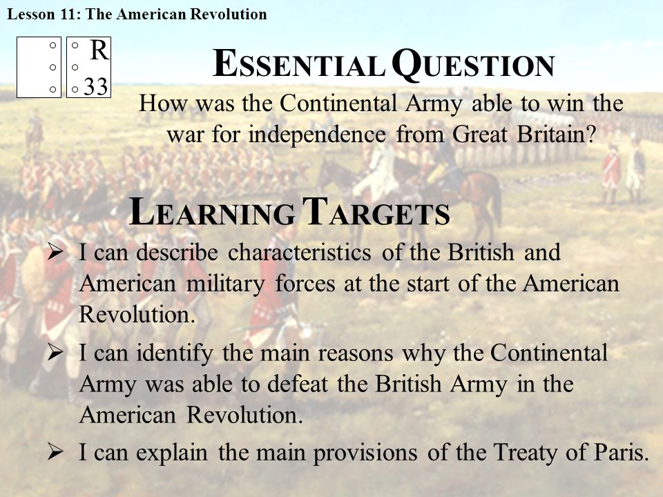 L EARNING T ARGETS  I can describe characteristics of the British and American military forces at the start of the American Revolution.