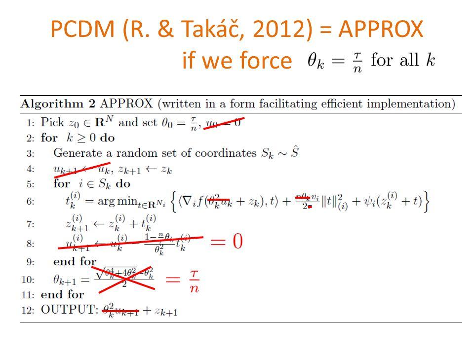 PCDM (R. & Takáč, 2012) = APPROX if we force
