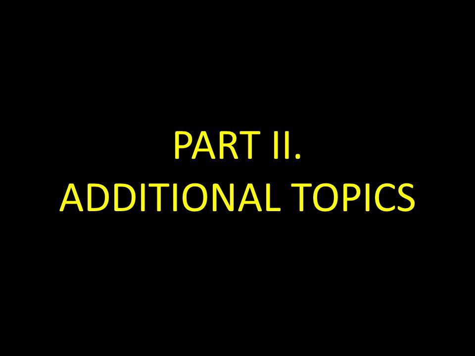 PART II. ADDITIONAL TOPICS