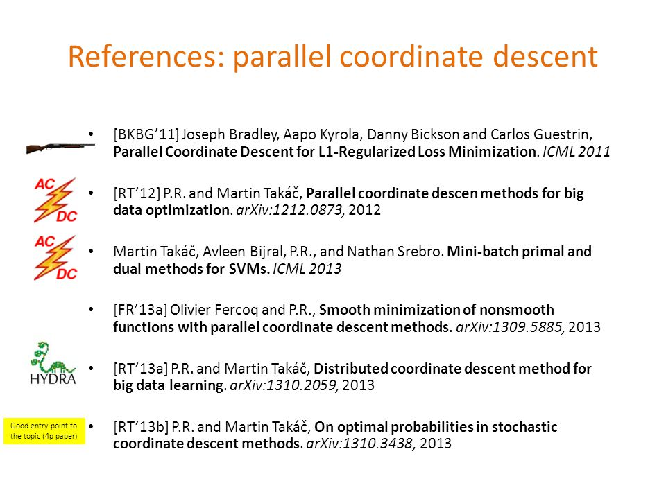 [BKBG'11] Joseph Bradley, Aapo Kyrola, Danny Bickson and Carlos Guestrin, Parallel Coordinate Descent for L1-Regularized Loss Minimization.