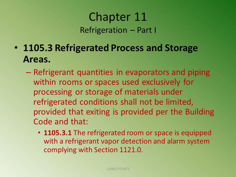 Chapter 11 Refrigeration – Part I 1105.3 Refrigerated Process and Storage Areas. – Refrigerant quantities in evaporators and piping within rooms or sp