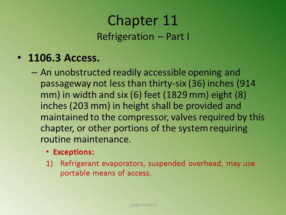 Chapter 11 Refrigeration – Part I 1106.3 Access. – An unobstructed readily accessible opening and passageway not less than thirty-six (36) inches (914