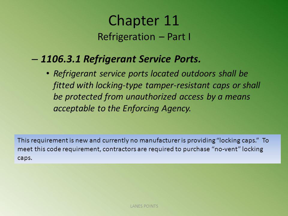 Chapter 11 Refrigeration – Part I – 1106.3.1 Refrigerant Service Ports. Refrigerant service ports located outdoors shall be fitted with locking-type t