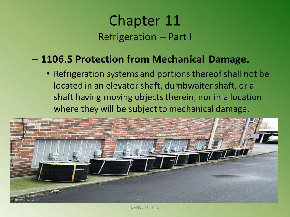 Chapter 11 Refrigeration – Part I – 1106.5 Protection from Mechanical Damage. Refrigeration systems and portions thereof shall not be located in an el