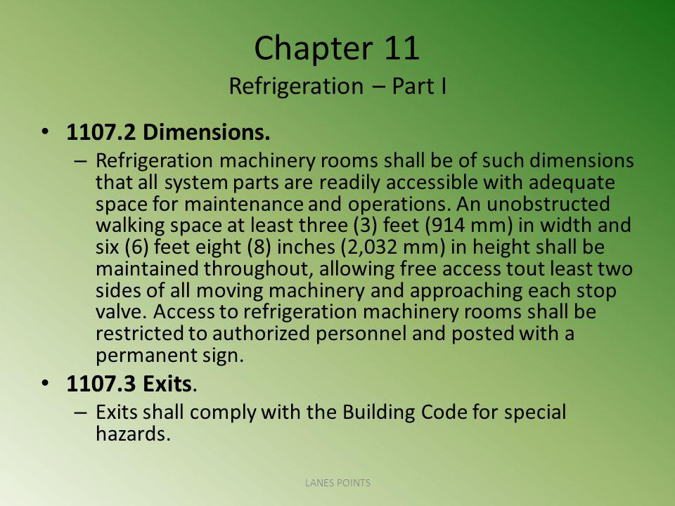 Chapter 11 Refrigeration – Part I 1107.2 Dimensions. – Refrigeration machinery rooms shall be of such dimensions that all system parts are readily acc