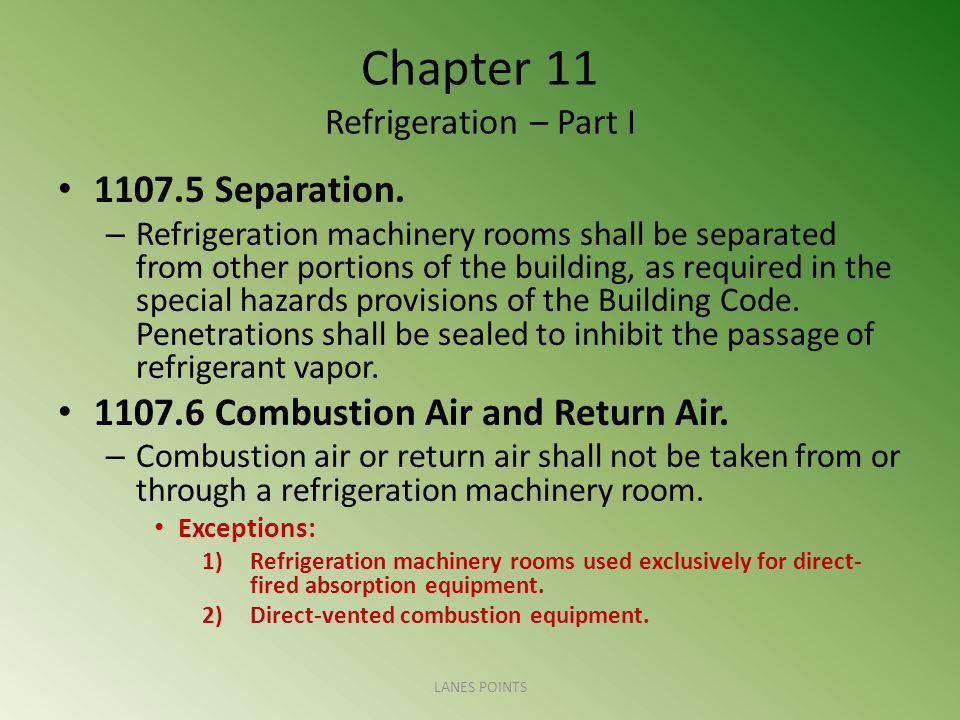 Chapter 11 Refrigeration – Part I 1107.5 Separation. – Refrigeration machinery rooms shall be separated from other portions of the building, as requir