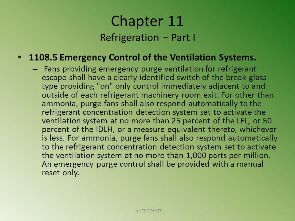 Chapter 11 Refrigeration – Part I 1108.5 Emergency Control of the Ventilation Systems. – Fans providing emergency purge ventilation for refrigerant es