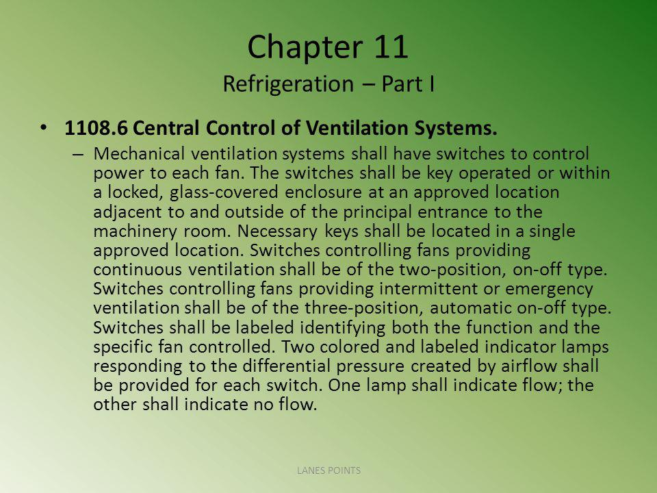 Chapter 11 Refrigeration – Part I 1108.6 Central Control of Ventilation Systems. – Mechanical ventilation systems shall have switches to control power