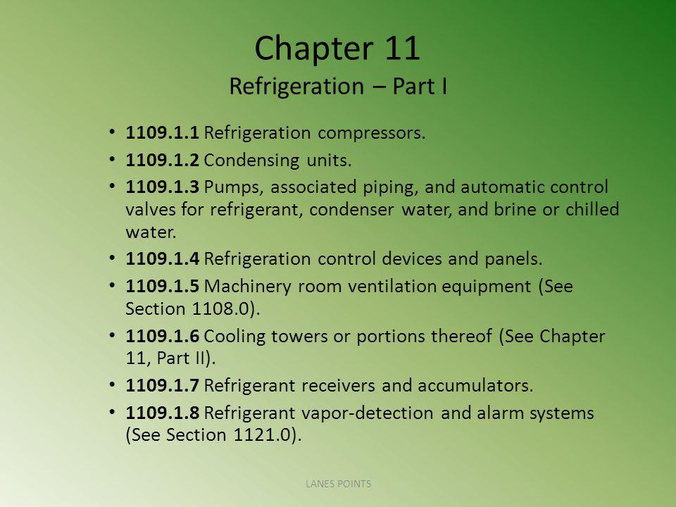 Chapter 11 Refrigeration – Part I 1109.1.1 Refrigeration compressors. 1109.1.2 Condensing units. 1109.1.3 Pumps, associated piping, and automatic cont