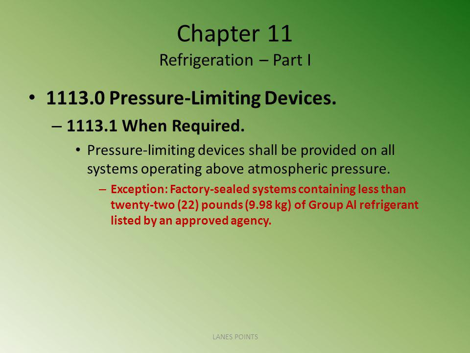 Chapter 11 Refrigeration – Part I 1113.0 Pressure-Limiting Devices. – 1113.1 When Required. Pressure-limiting devices shall be provided on all systems