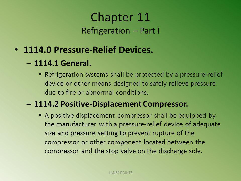 Chapter 11 Refrigeration – Part I 1114.0 Pressure-Relief Devices. – 1114.1 General. Refrigeration systems shall be protected by a pressure-relief devi